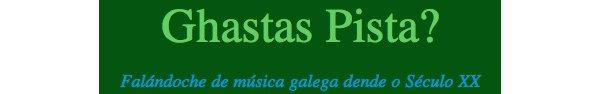"""""""Pensares Galegos"""" en """"Ghastas Pista?"""""""